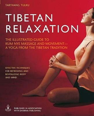 Tibetan Relaxation : The Illustrated Guide to Kum Nye Massage and Movement - A Yoga from the Tibetan Tradition