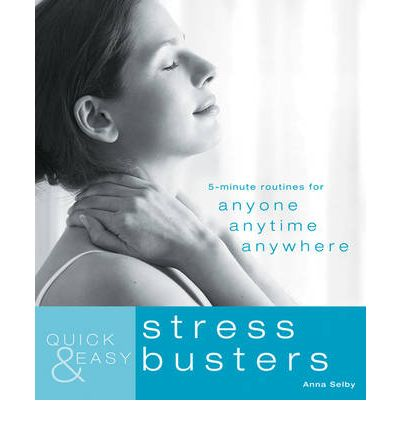 Quick and Easy Stress Busters : 5-Minute Exercises for Anyone, Anytime, Anywhere
