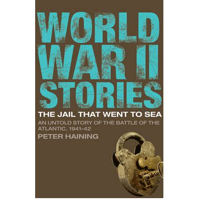 The Jail That Went to Sea : An Untold Story of the Battle of the Atlantic, 1941-42