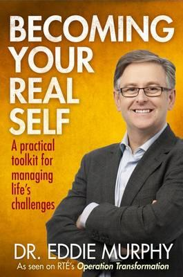 Becoming Your Real Self : A Practical Toolkit for Managing Life's Challenges
