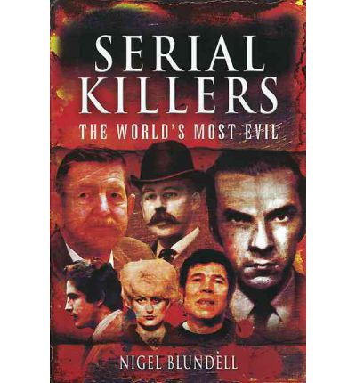 Serial Killers: The World's Most Evil : Nigel Blundell ...