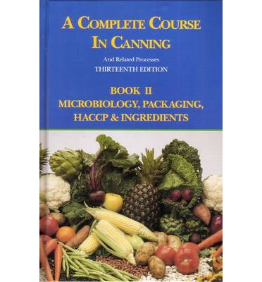 A Complete Course in Canning and Related Processes: Volume 2 : Microbiology, Packaging, HACCP and Ingredients