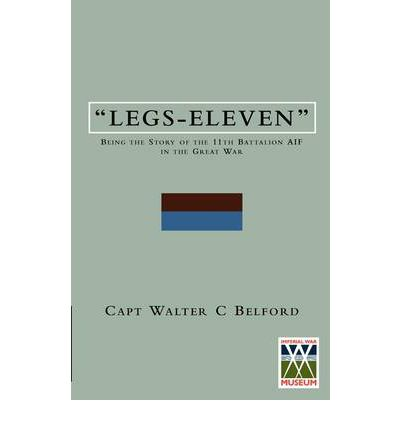 LEGS-ELEVENBeing the Story of the 11th Battalion AIF in the Great War
