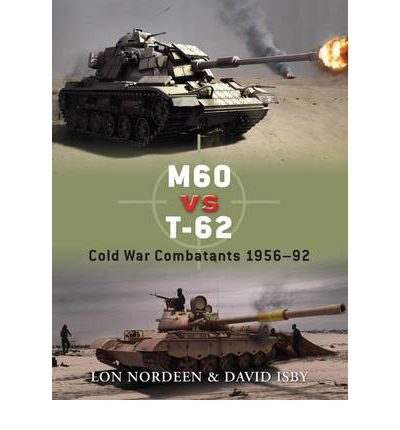 Duel: M60 vs T-62 : Cold War Combatants, 1956-92 30 by David C. Isby and Lon No…
