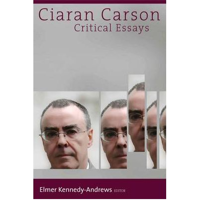 ciaran carson critical essays de elmer kennedy-andrews A ciaran carson |b critical essays 260 ciaran carson in conversation with elmer kennedy-andrews a reading of ciaran carson's american influences.