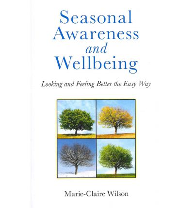 Seasonal Awareness and Wellbeing : Looking and Feeling Better the Easy Way