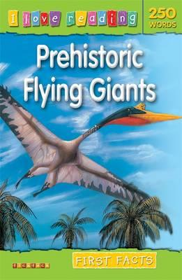 First Facts 250 Words: Prehistoric Flying Giants