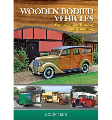 Wooden-Bodied Vehicles : Buying, Building, Restoring and Maintaining