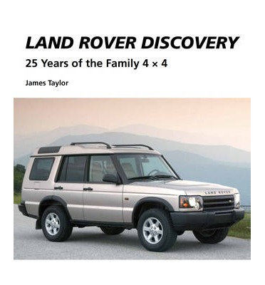 Land Rover Discovery : 25 Years of the Family 4 x 4