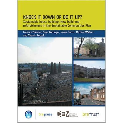 Knock it Down or Do it Up? : Sustainable House Building: New Build and Refurbishment in the Sustainable Communities Plan