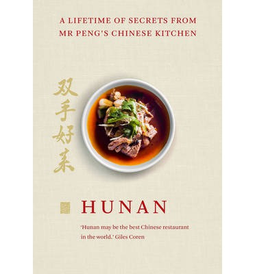 Hunan: A Lifetime of Secrets from Mr Peng's Chinese Kitchen