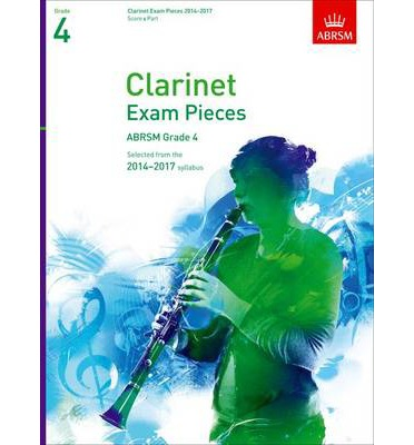 Clarinet Exam Pieces 20142017, Grade 4, Score & Part: Selected from the 2014-2017 Syllabus