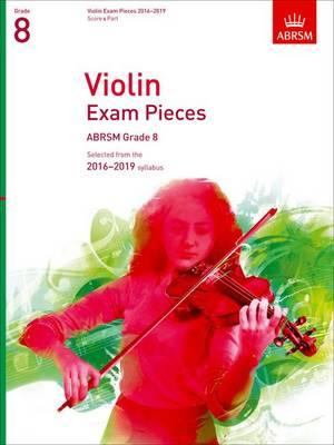 Violin Exam Pieces 2016-2019, ABRSM Grade 8, Score & Part : Selected from the 2016-2019 Syllabus