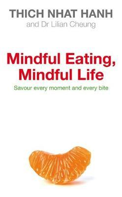 Mindful Eating, Mindful Life : How Mindfulness Can End Our Struggle with Weight Once and for All