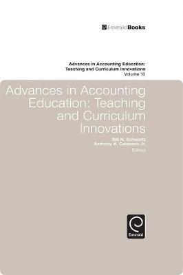 Advances in Accounting Education : Teaching and Curriculum Innovations