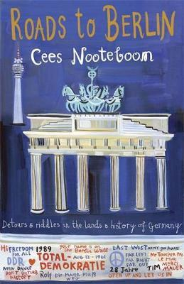 Roads to Berlin : Detours and Riddles in the Lands and History of Germany