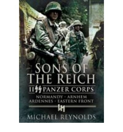 Sons of the Reich: II Panzer Corps, Normandy, Arnhem, Ardennes, Eastern Front