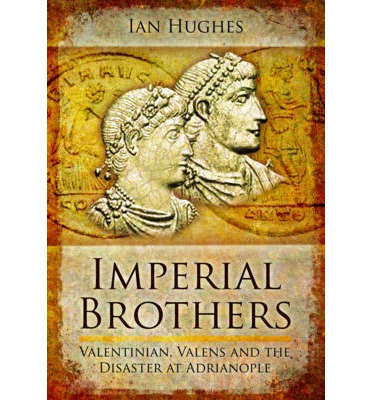 Imperial Brothers : Valentinian, Valens and the Disaster at Adrianople