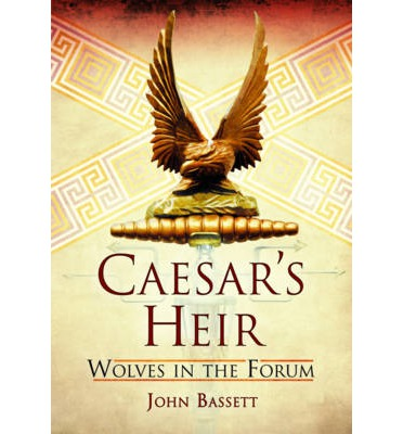 Caesar's Heirs: Wolves in the Forum: Volume 1