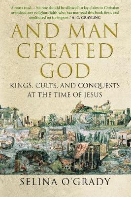 Download gratuito di audiolibri Amazon And Man Created God : Kings, Cults and Conquests at the Time of Jesus by Selina O'Grady ePub