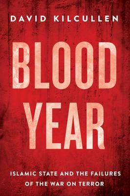 Blood Year : Islamic State and the Failures of the War on Terror
