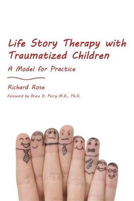 Life Story Therapy with Traumatized Children : A Model for Practice