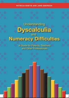 Understanding Dyscalculia and Numeracy Difficulties : A Guide for Parents, Teachers and Other Professionals