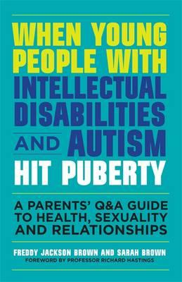 When Young People with Intellectual Disabilities and Autism Hit Puberty: A Parents' Q&A Guide to Health, Sexuality and Relationships