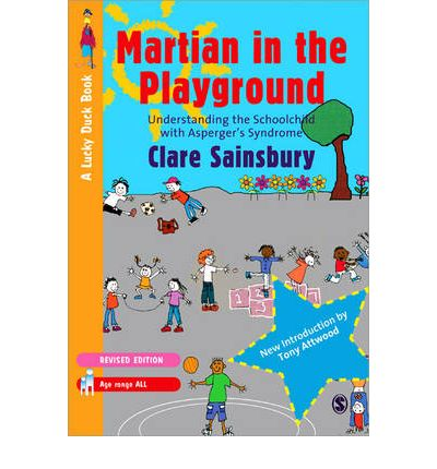 Martian in the Playground : Understanding the Schoolchild with Asperger's Syndrome