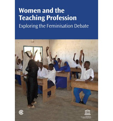 Women and the Teaching Profession : Exploring the Feminisation Debate