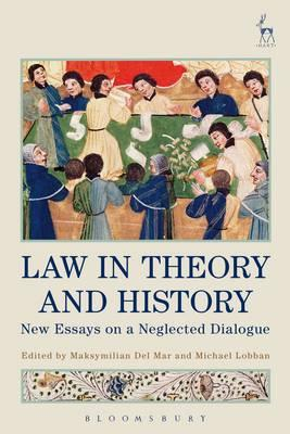 Law in Theory and History : New Essays on a Neglected Dialogue