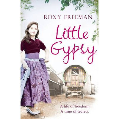 Little Gypsy : A Life of Freedom, a Time of Secrets