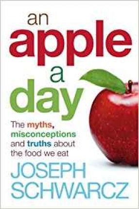 An Apple A Day : The Myths, Misconceptions and Truths About the Food We Eat