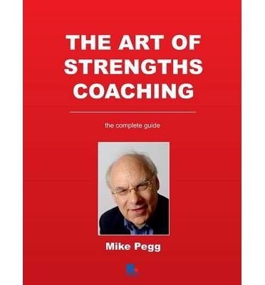 The Art of Strengths Coaching : the Complete Guide