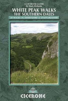White Peak Walks: the Southern Dales : 30 Walks in Derbyshire and Staffordshire