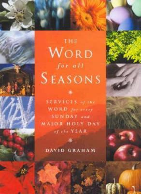 Free downloadable books for pc The Word for All Seasons : Services of the Word for Every Sunday and Major Holy Day of the Year PDF FB2 1853114898 by David Graham