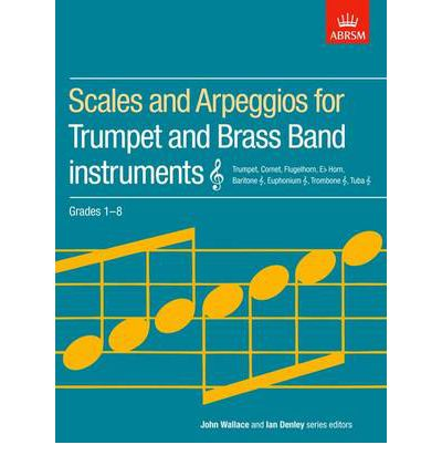 Scales and Arpeggios for Trumpet and Brass Band Instruments, Treble Clef, Grades 1-8: Grades 1-8