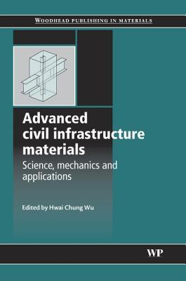 Advanced Civil Infrastructure Materials : Science, Mechanics and Applications