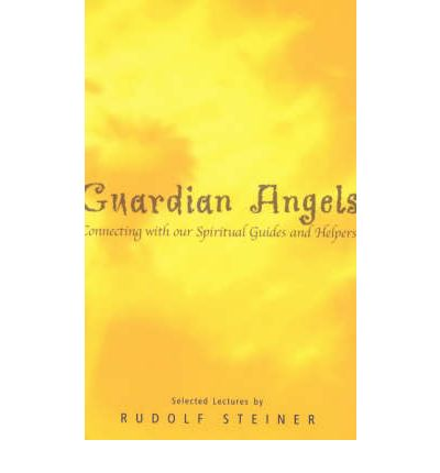 Guardian Angels : Connecting with Our Spiritual Guides and Helpers