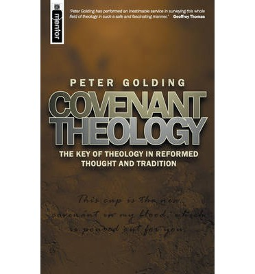 Covenant Theology : The Key of Theology in Reformed Thought and Tradition