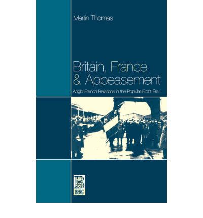 Britain, France and Appeasement : Anglo-French Relations in the Popular Front Era