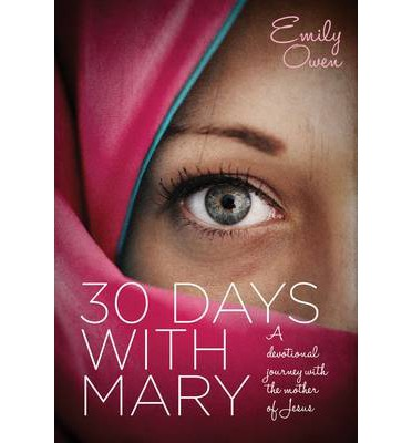 30 Days with Mary : A Devotional Journey with the Mother of Jesus
