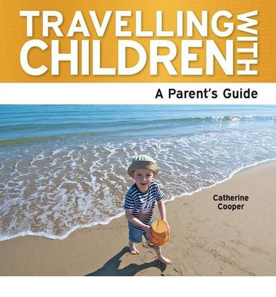 Travelling with Children : The Essential Guide