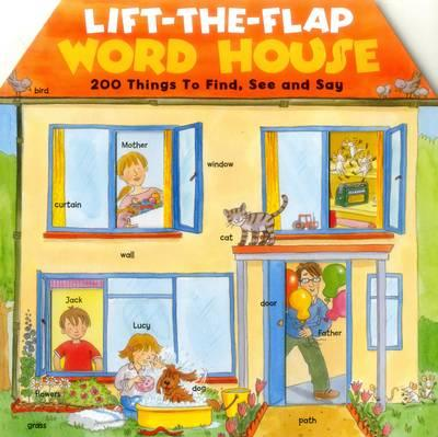 Lift-the-Flap Word House : 200 Things to Find, See and Say