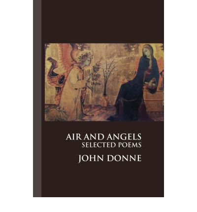 air and angels poem analysis Air and angels is a famous poem by john donne twice or thrice had i loved thee,before i knew thy face or name,so in a voice, so in a shapeless flame,angels affect us oft,.