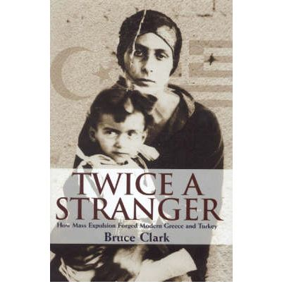 Twice a Stranger : How Mass Expulsion Forged Modern Greece and Turkey