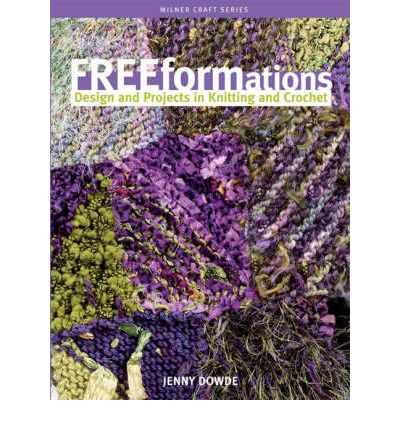 Milner Craft: Freeform Knitting and Crochet by Jenny Dowde (2004, Paperback)