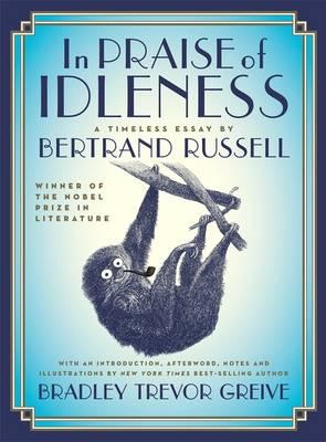 bertrand russell essay idleness Intolerance and bigotry lie at the heart of all human suffering so claims bertrand russell at the outset of in praise of idleness, a collection of essays in which he.