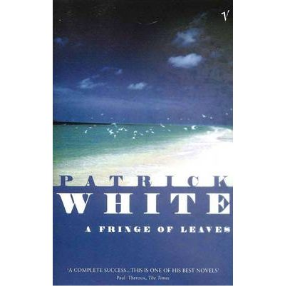 patrick whites a fringe of leaves essay Abstract: the aunt's story is perhaps patrick white's most famous and detailed work of the disintegration of identity it is about freedom (149) soon after that, theodora leaves the school and goes home this is significant feminist, particularly in the aunt's story and a fringe of leaves, on the grounds.