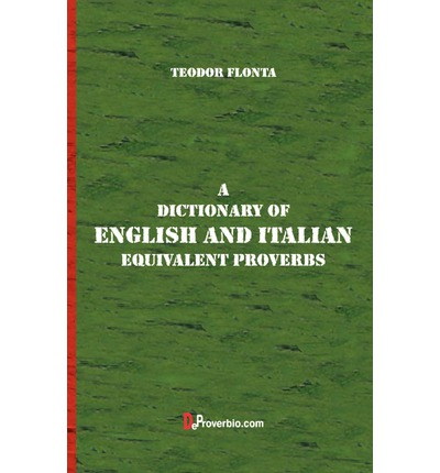 A Dictionary of English and Italian : Equivalent Proverbs